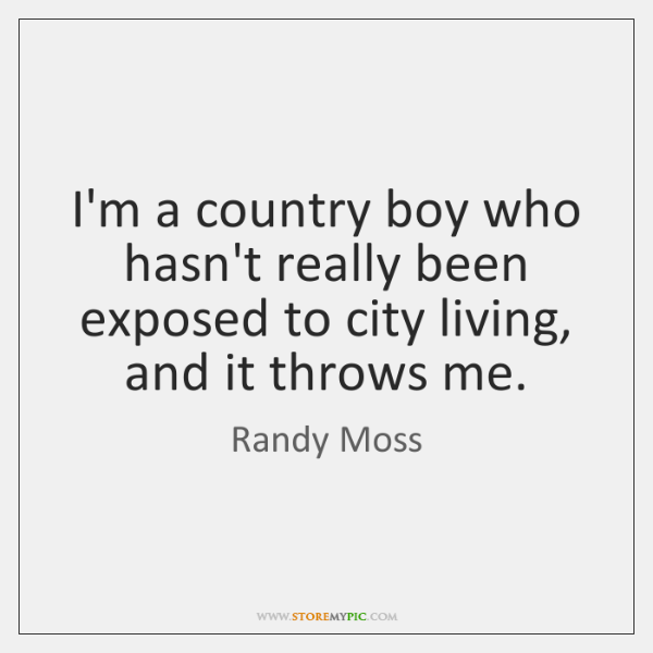 I'm a country boy who hasn't really been exposed to city living, ...