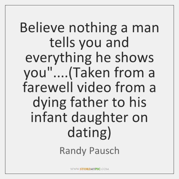 """Believe nothing a man tells you and everything he shows you""""....(Taken ..."""