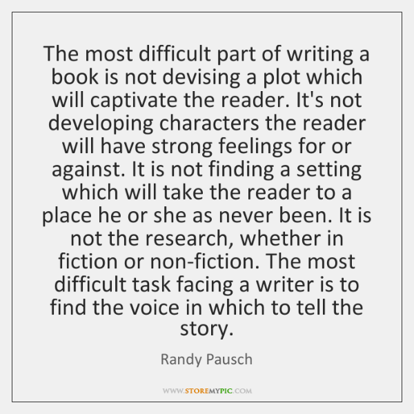 The most difficult part of writing a book is not devising a ...