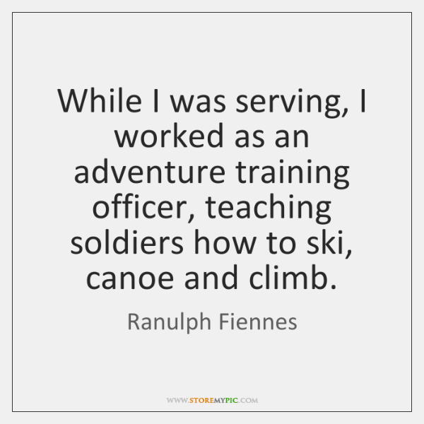 While I was serving, I worked as an adventure training officer, teaching ...