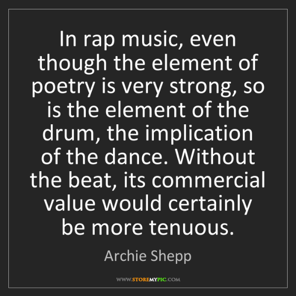 Archie Shepp: In rap music, even though the element of poetry is very...