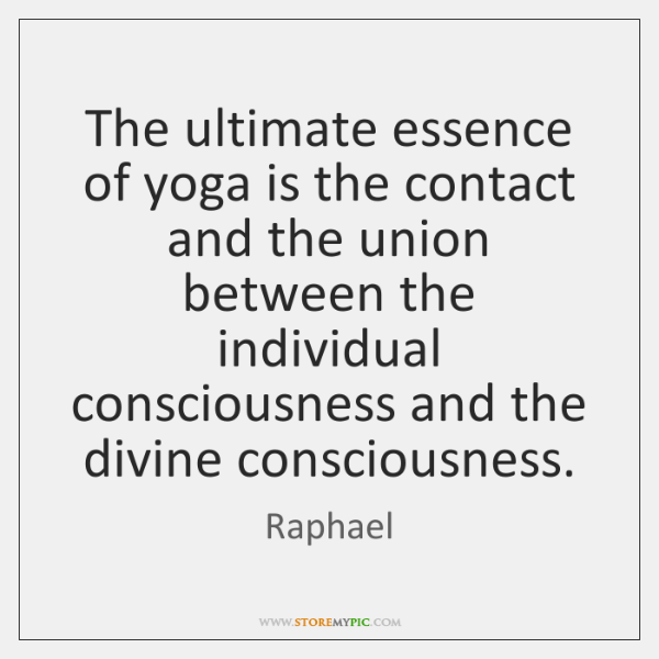 The ultimate essence of yoga is the contact and the union between ...
