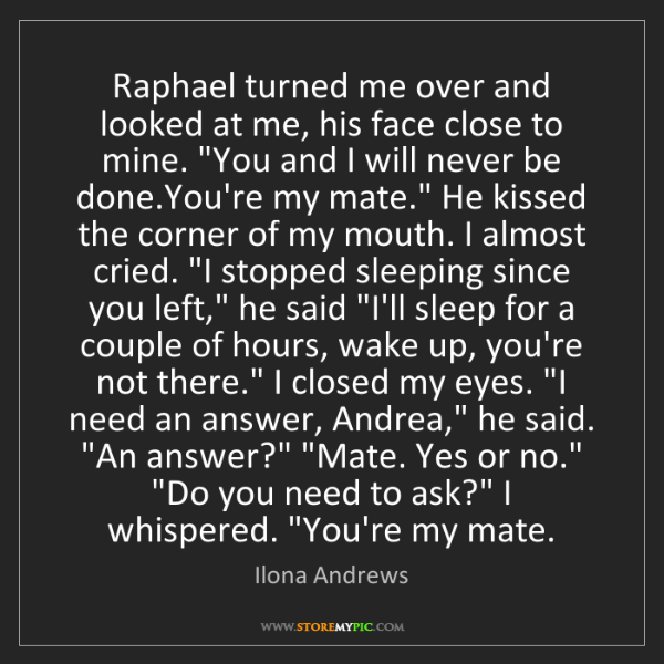 Ilona Andrews: Raphael turned me over and looked at me, his face close...