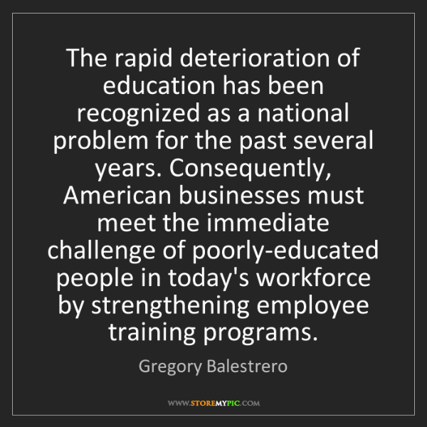 Gregory Balestrero: The rapid deterioration of education has been recognized...
