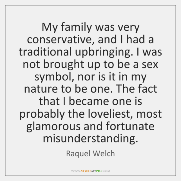My family was very conservative, and I had a traditional upbringing. I ...