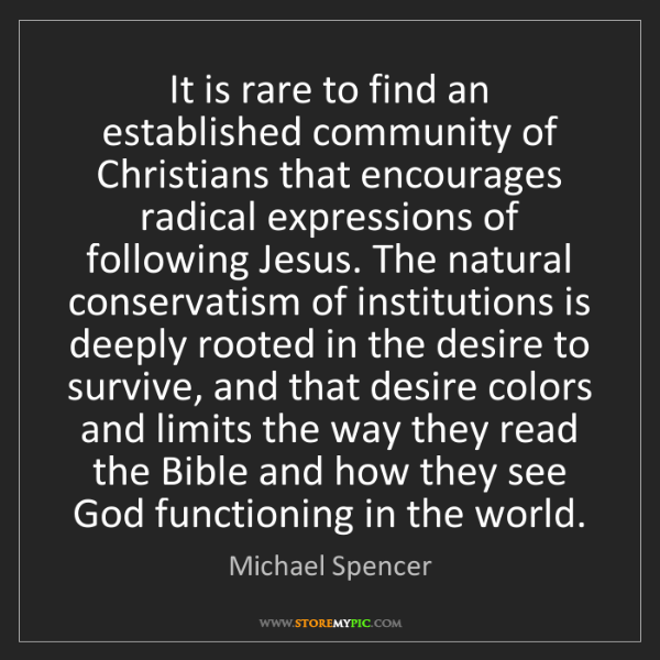 Michael Spencer: It is rare to find an established community of Christians...