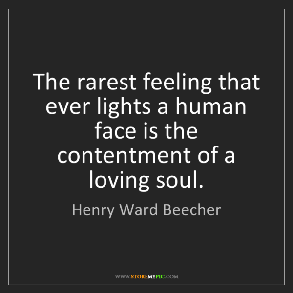 Henry Ward Beecher: The rarest feeling that ever lights a human face is the...