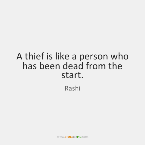 A thief is like a person who has been dead from the ...