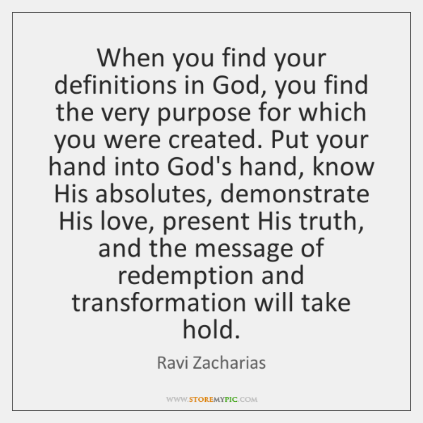 When you find your definitions in God, you find the very purpose ...