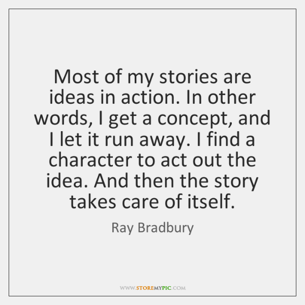 Most of my stories are ideas in action. In other words, I ...