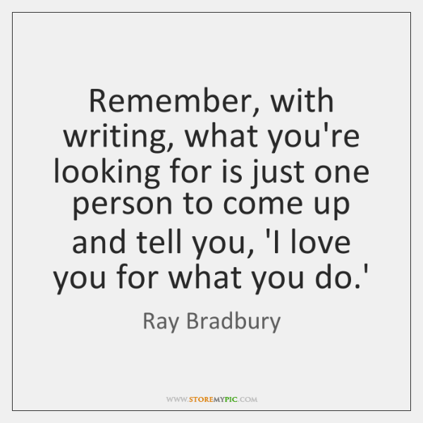 Remember, with writing, what you're looking for is just one person to ...