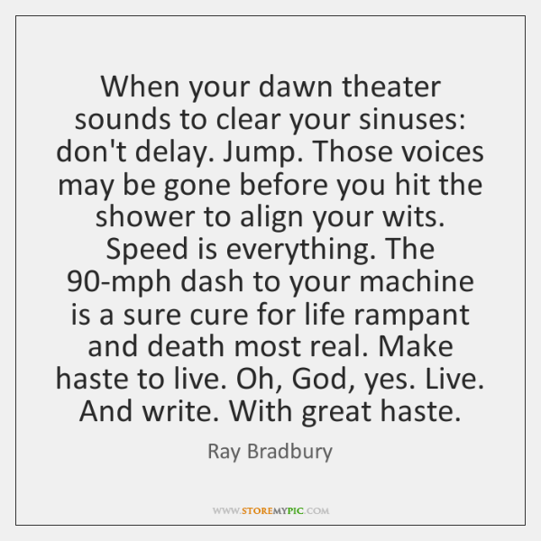 When your dawn theater sounds to clear your sinuses: don't delay. Jump. ...