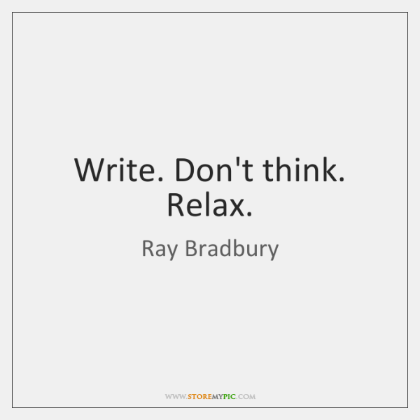 Write. Don't think. Relax.