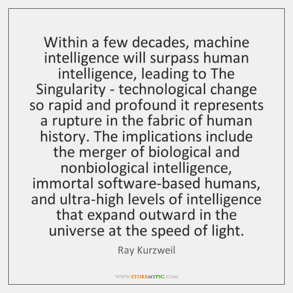 Within a few decades, machine intelligence will surpass human intelligence, leading to ...