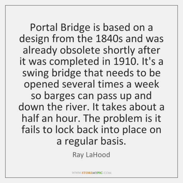 Portal Bridge is based on a design from the 1840s and was ...