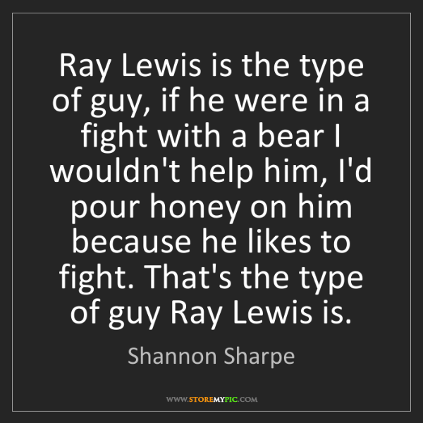 Shannon Sharpe: Ray Lewis is the type of guy, if he were in a fight with...