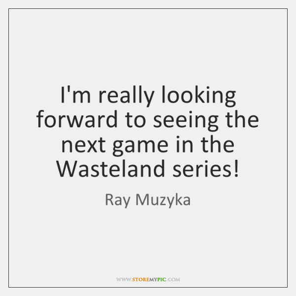 I'm really looking forward to seeing the next game in the Wasteland ...