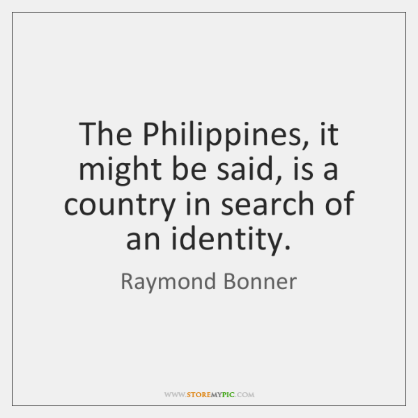 The Philippines, it might be said, is a country in search of ...