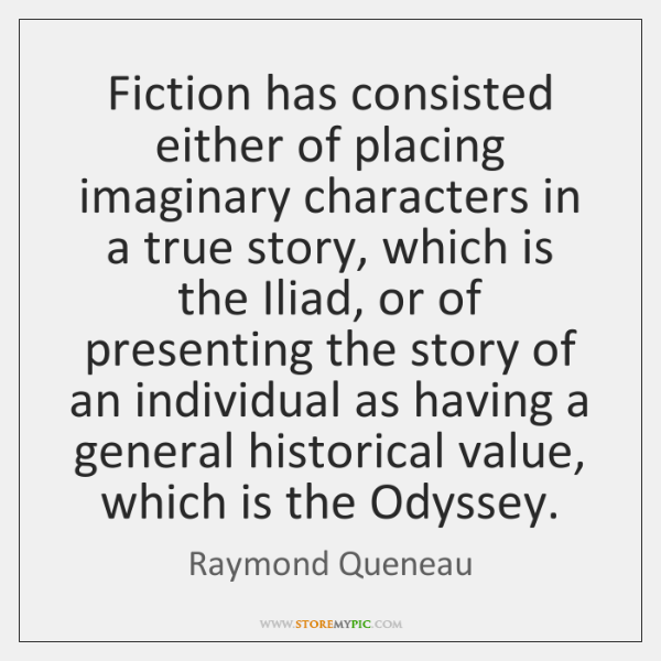 Fiction has consisted either of placing imaginary characters in a true story, ...