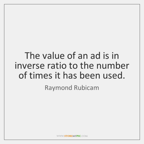 The value of an ad is in inverse ratio to the number ...