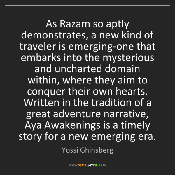 Yossi Ghinsberg: As Razam so aptly demonstrates, a new kind of traveler...