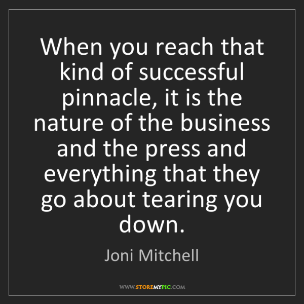 Joni Mitchell: When you reach that kind of successful pinnacle, it is...