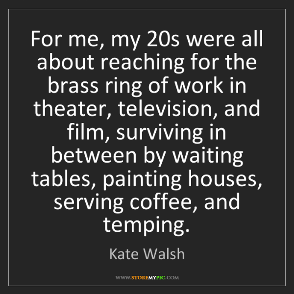 Kate Walsh: For me, my 20s were all about reaching for the brass...