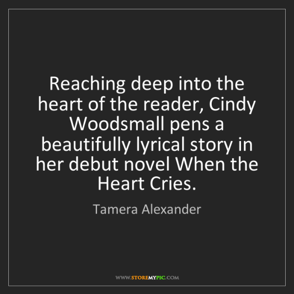 Tamera Alexander: Reaching deep into the heart of the reader, Cindy Woodsmall...