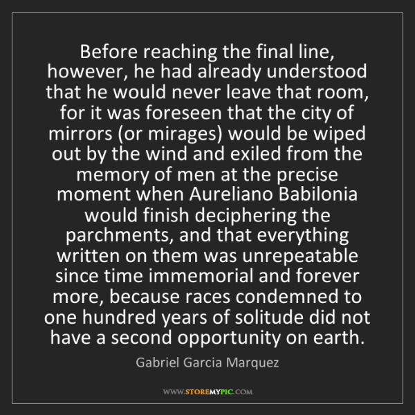 Gabriel Garcia Marquez: Before reaching the final line, however, he had already...