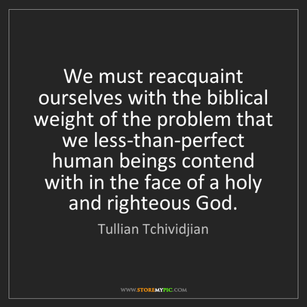 Tullian Tchividjian: We must reacquaint ourselves with the biblical weight...