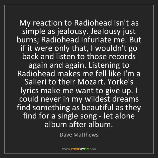 Dave Matthews: My reaction to Radiohead isn't as simple as jealousy....