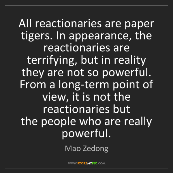 Mao Zedong: All reactionaries are paper tigers. In appearance, the...