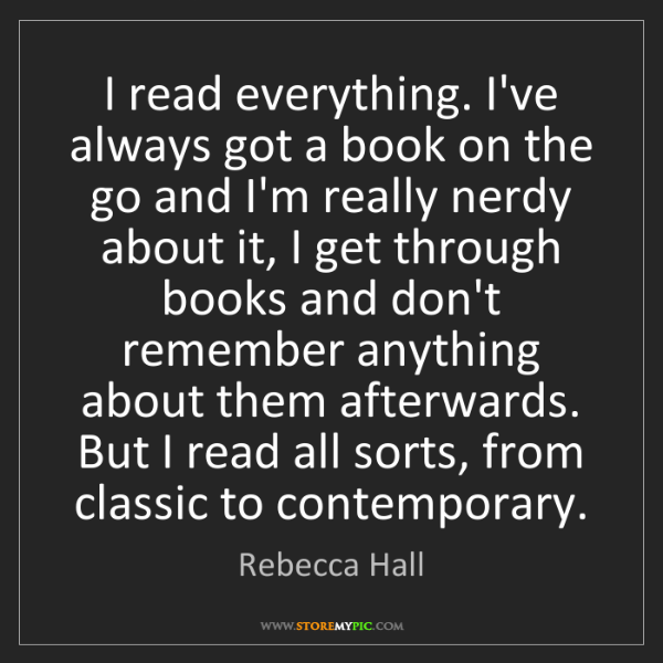 Rebecca Hall: I read everything. I've always got a book on the go and...