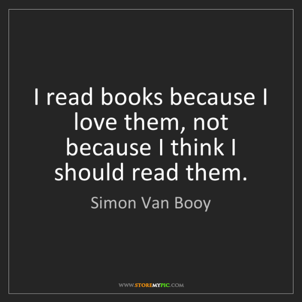 Simon Van Booy: I read books because I love them, not because I think...