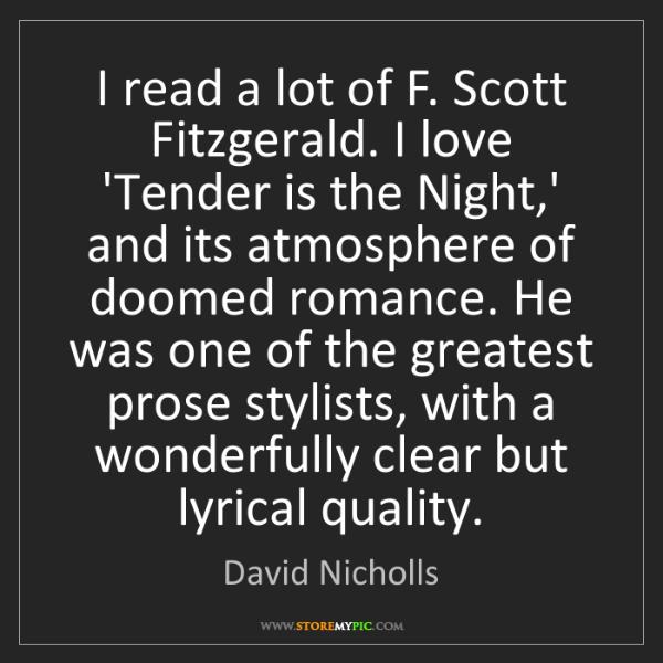 David Nicholls: I read a lot of F. Scott Fitzgerald. I love 'Tender is...
