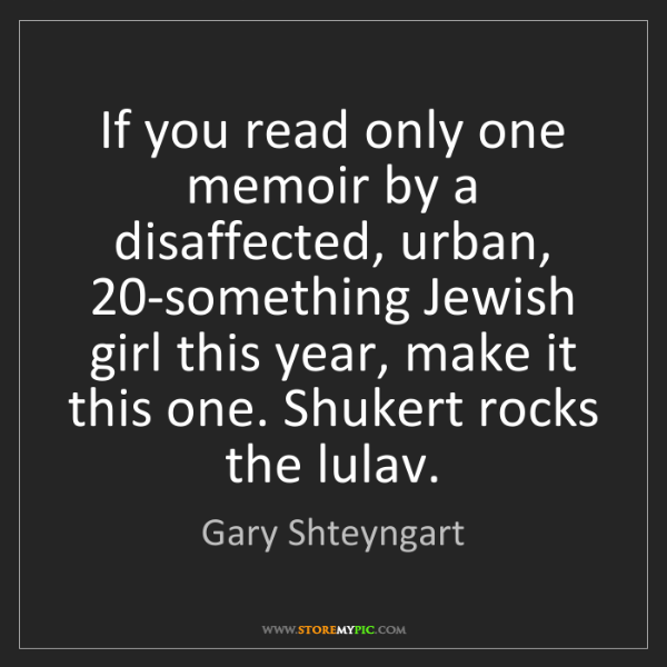 Gary Shteyngart: If you read only one memoir by a disaffected, urban,...