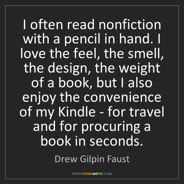 Drew Gilpin Faust: I often read nonfiction with a pencil in hand. I love...