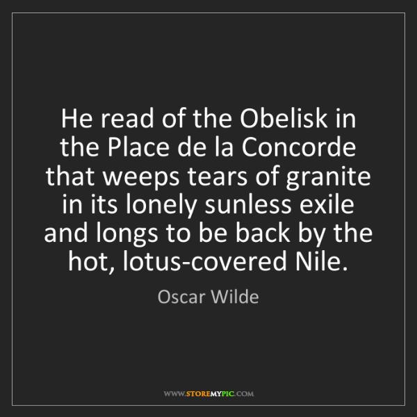 Oscar Wilde: He read of the Obelisk in the Place de la Concorde that...