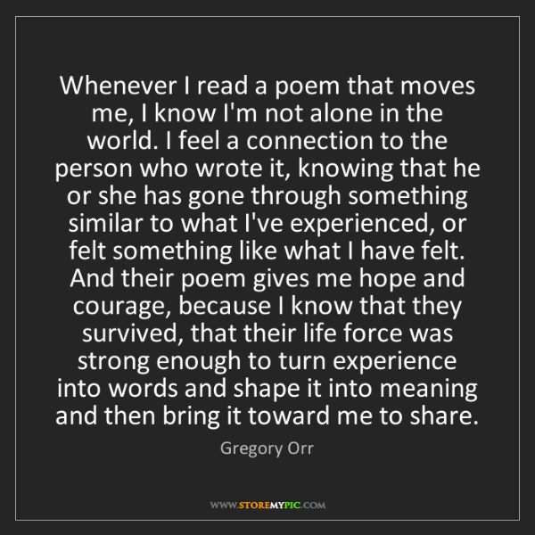 Gregory Orr: Whenever I read a poem that moves me, I know I'm not...