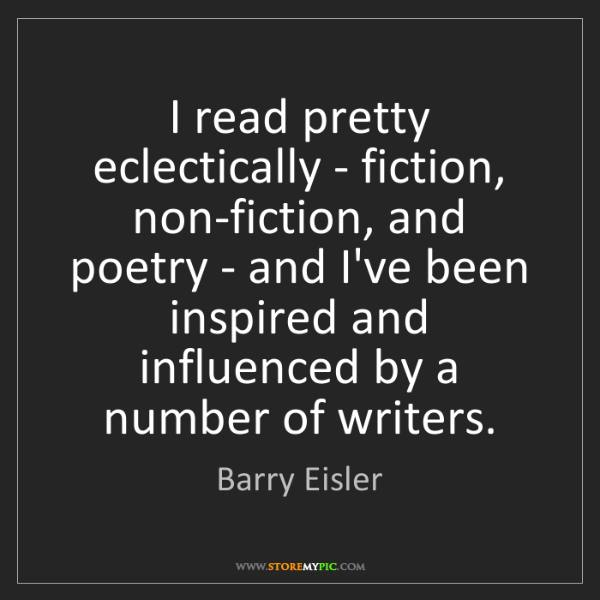 Barry Eisler: I read pretty eclectically - fiction, non-fiction, and...