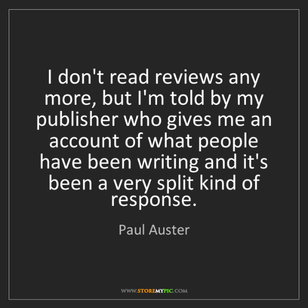 Paul Auster: I don't read reviews any more, but I'm told by my publisher...