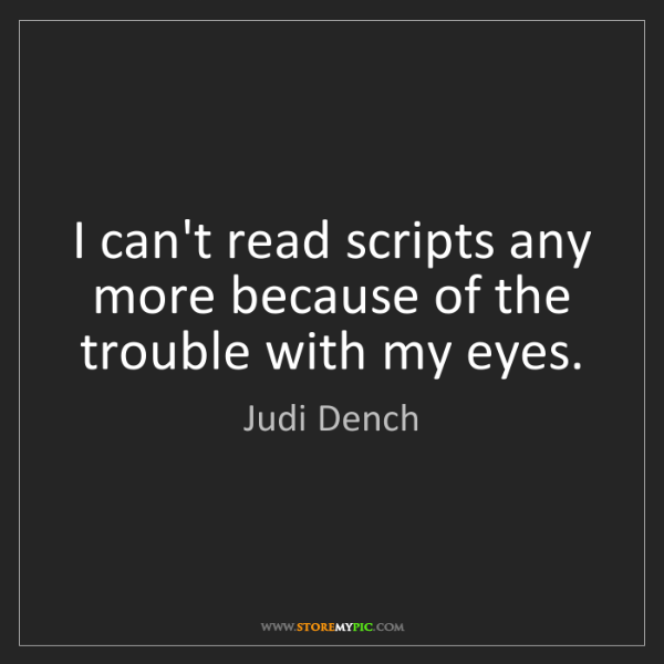 Judi Dench: I can't read scripts any more because of the trouble...