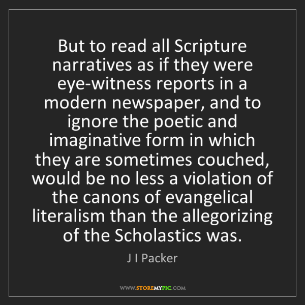 J I Packer: But to read all Scripture narratives as if they were...