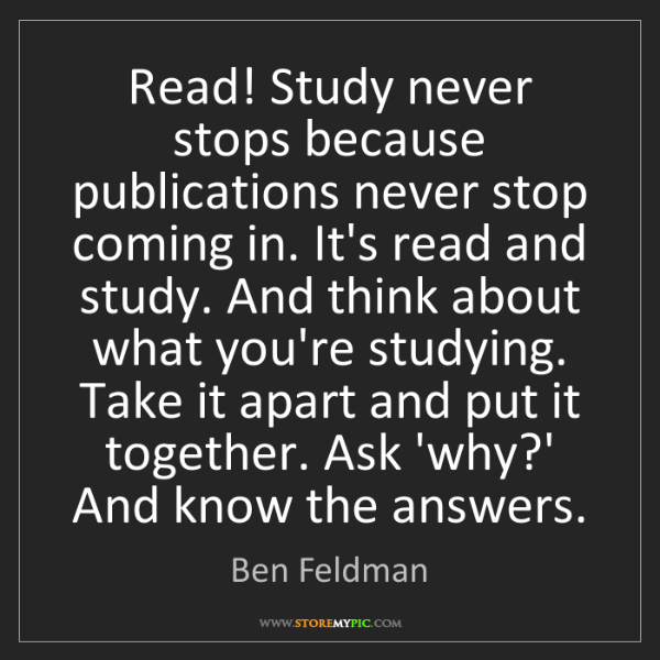 Ben Feldman: Read! Study never stops because publications never stop...