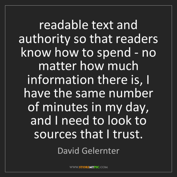 David Gelernter: readable text and authority so that readers know how...