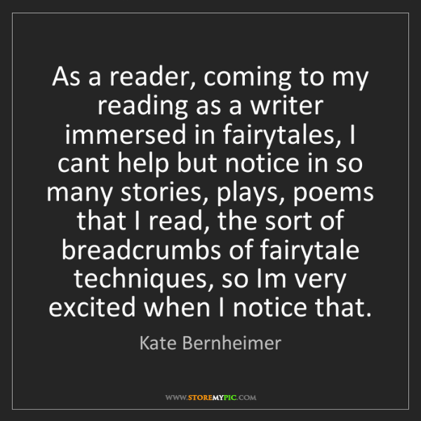 Kate Bernheimer: As a reader, coming to my reading as a writer immersed...