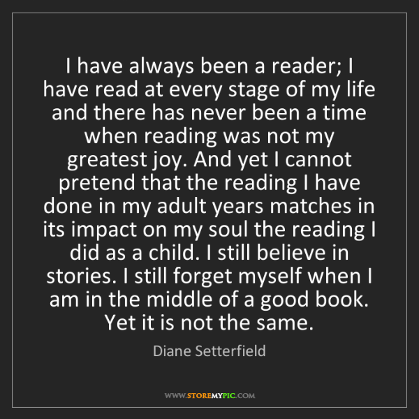 Diane Setterfield: I have always been a reader; I have read at every stage...