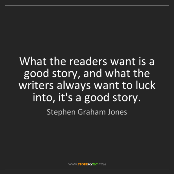 Stephen Graham Jones: What the readers want is a good story, and what the writers...