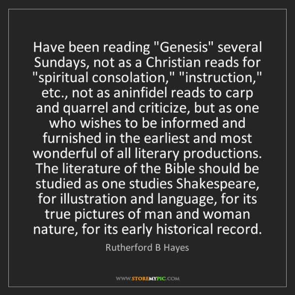 "Rutherford B Hayes: Have been reading ""Genesis"" several Sundays, not as a..."
