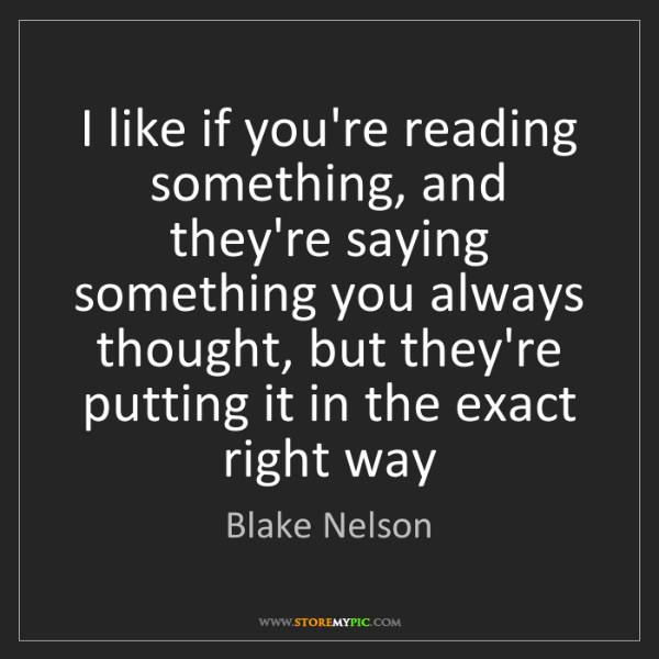 Blake Nelson: I like if you're reading something, and they're saying...